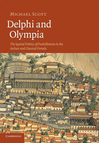 DELPHI AND OLYMPIA. THE SPATIAL POLITICS OF PANHELLENISM IN THE ARCHAIC AND CLASSICAL PERIODS