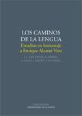 LOS CAMINOS DE LA LENGUA : ESTUDIOS EN HOMENAJE A ENRIQUE ALCARAZ VARÓ