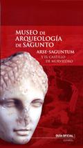 MUSEO DE ARQUEOLOGÍA DE SAGUNTO : ARSE-SAGUNTUM Y EL CASTILLO DE MURVIEDRO. GUÍA OFICIAL