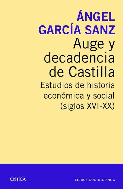 AUGE Y DECADENCIA DE CASTILLA. ESTUDIOS DE HISTORIA ECONÓMICA Y SOCIAL (SIGLOS XVI-XX)