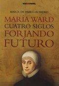 MARIA WARD CUATRO SIGLOS FORJANDO FUTURO.