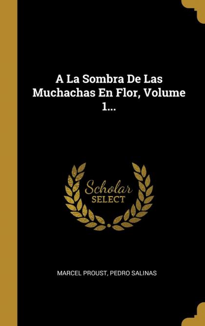 A LA SOMBRA DE LAS MUCHACHAS EN FLOR, VOLUME 1....