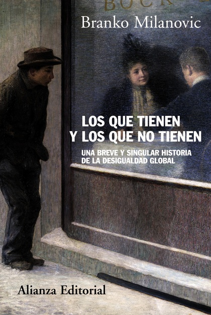 LOS QUE TIENEN Y LOS QUE NO TIENEN : BREVE Y PARTICULAR HISTORIA DE LA DESIGUALDAD GLOBAL