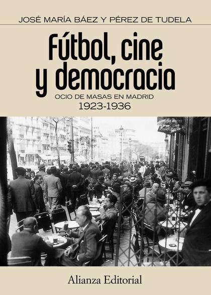 FÚTBOL, CINE Y DEMOCRACIA : OCIO DE MASAS EN MADRID 1923-1936