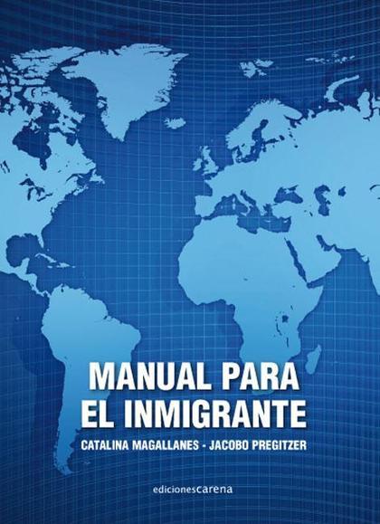MANUAL PARA EL INMIGRANTE : PASOS PARA REGULARIZARSE, MANTENERSE REGULAR E INSERTARSE EN LA SOC