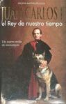 JUAN CARLOS I : EL REY DE NUESTRO TIEMPO