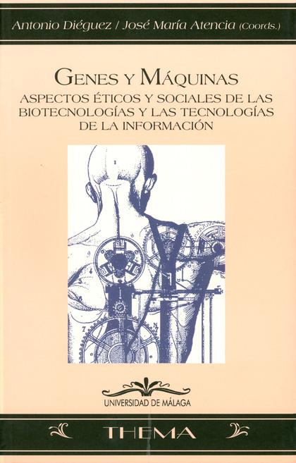 GENES Y MÁQUINAS: ASPECTOS ÉTICOS Y SOCIALES DE LAS BIOTECNOLOGÍAS Y LAS TECNOLOGÍAS DE LA INFO