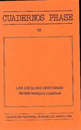 LAS EXEQUIAS CRISTIANAS : SENTIDO TEOLÓGICO Y PASTORAL