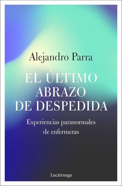 EL ÚLTIMO ABRAZO DE DESPEDIDA. EXPERIENCIAS PARANORMALES DE ENFERMERAS