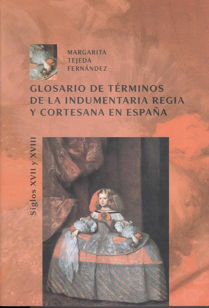 GLOSARIO DE TÉRMINOS DE LA INDUMENTARIA REGIA Y CORTESANA EN ESPAÑA, S