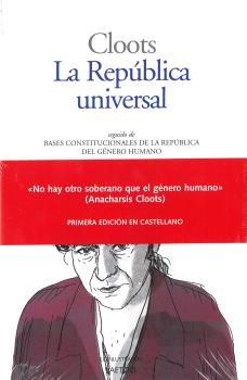 LA REPÚBLICA UNIVERSAL. SEGUIDO DE BASES CONSTITUCIONALES DE LA REPÚBLICA DEL GÉNERO HUMANO