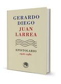GERARDO DIEGO – JUAN LARREA, EPISTOLARIO, 1916-1980.