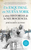 UN ESQUIMAL EN NUEVA YORK Y OTRAS HISTORIAS DE LA NEUROCIENCIA.