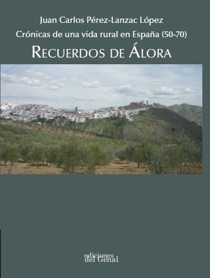 RECUERDOS DE ÁLORA. CRÓNICAS DE UNA VIDA RURAL EN ESPAÑA (50-70)
