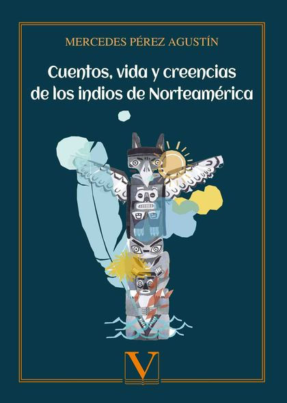 CUENTOS, VIDA Y CREENCIAS DE LOS INDIOS DE NORTEAMÉRICA.