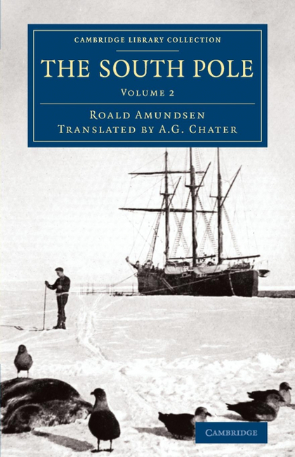 THE SOUTH POLE. AN ACCOUNT OF THE NORWEGIAN ANTARCTIC EXPEDITION IN THE FRAM, 1910 1912