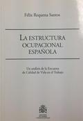 LA ESTRUCTURA OCUPACIONAL ESPAÑOLA : UN ANÁLISIS DE LA ENCUESTA DE LA CALIDAD DE VIDA EN EL TRA
