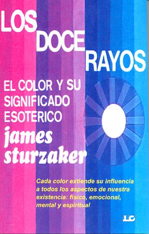 DOCE RAYOS, LOS. EL COLOR Y SU SIGNIFICADO ESOTÉRICO
