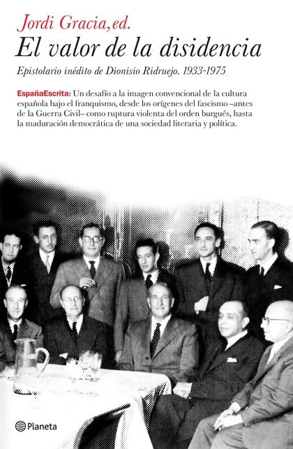 EL VALOR DE LA DISIDENCIA: EPISTOLARIO INÉDITO DE DIONISIO RIDRUEJO, 1933-1975