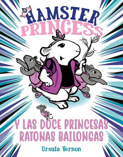 HAMSTER PRINCESS Y LAS DOCE PRINCESAS RATONAS BAILONGAS.