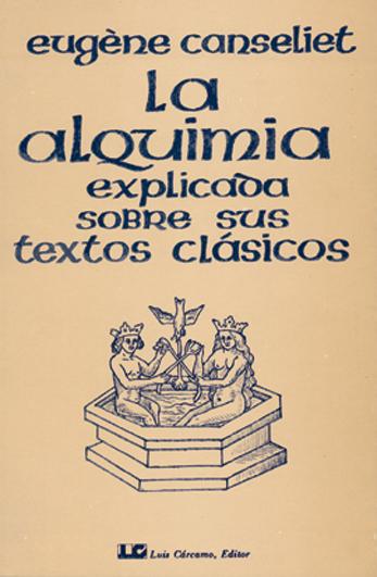ALQUIMIA EXPLICADA SOBRE SUS TEXTOS CLÁSICOS, LA.