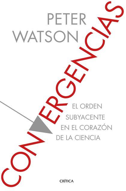 CONVERGENCIAS. EL ORDEN SUBYACENTE EN EL CORAZÓN DE LA CIENCIA