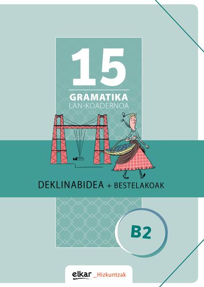 GRAMATIKA LAN-KOADERNOA 15 (B2) DEKLINABIDEA + BES