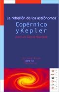 COPERNICO Y KEPLER.LA REBELION DE LOS ASTRONOMOS /