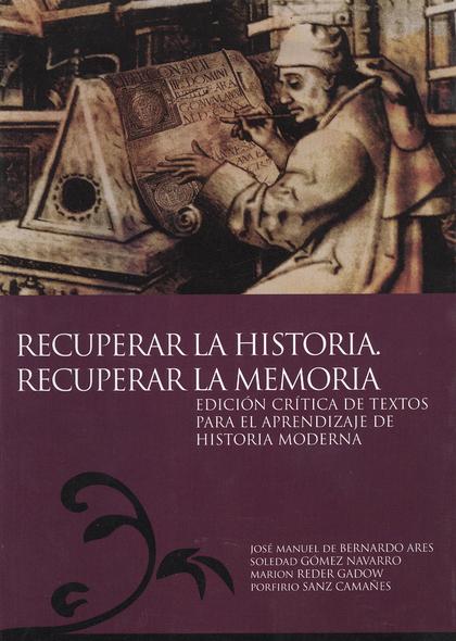 RECUPERAR LA HISTORIA, RECUPERAR LA MEMORIA : EDICIÓN CRÍTICA DE TEXTOS PARA EL APRENDIZAJE DE