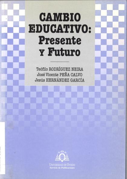 CAMBIO EDUCATIVO, PRESENTE Y FUTURO : VII CONGRESO NACIONAL DE TEORÍA DE LA EDUCACIÓN: OVIEDO 1