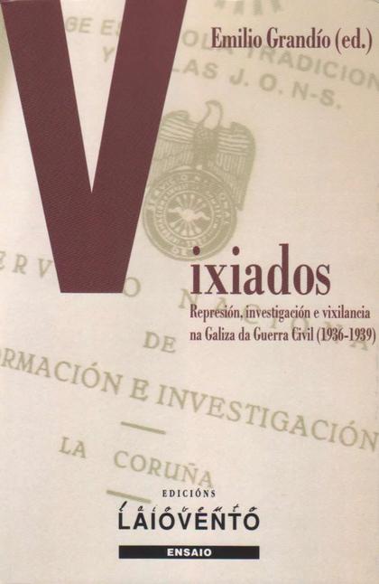 VIXIADOS : REPRESIÓN, INVESTIGACIÓN E VIXILANCIA NA GALIZA DA GUERRA CIVIL, 1936-1939
