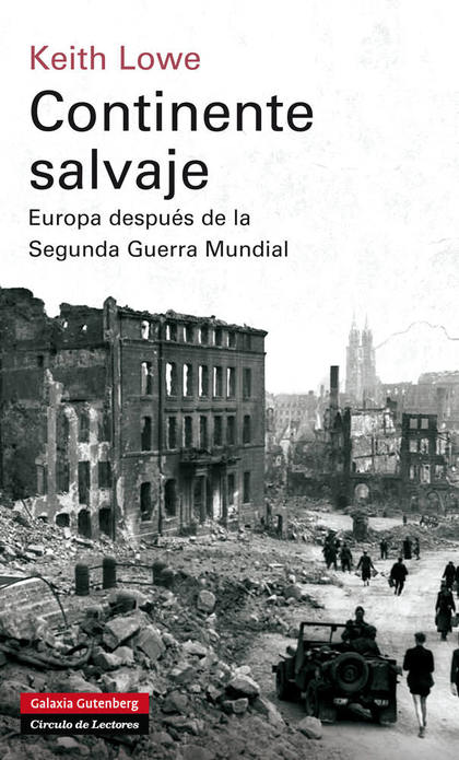 CONTINENTE SALVAJE : EUROPA DESPUÉS DE LA SEGUNDA GUERRA MUNDIAL