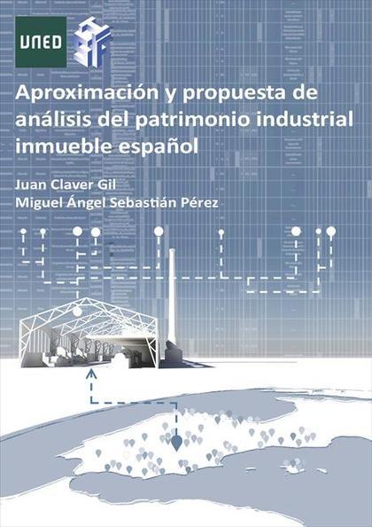 APROXIMACIÓN Y PROPUESTA DE ANÁLISIS DEL PATRIMONIO INDUSTRIAL INMUEBLE ESPAÑOL.