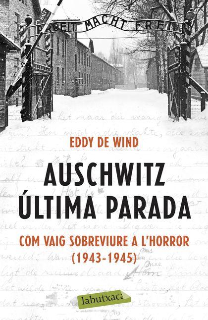AUSCHWITZ: ÚLTIMA PARADA. COM VAIG SOBREVIURE A L´HORROR (1943-1945)