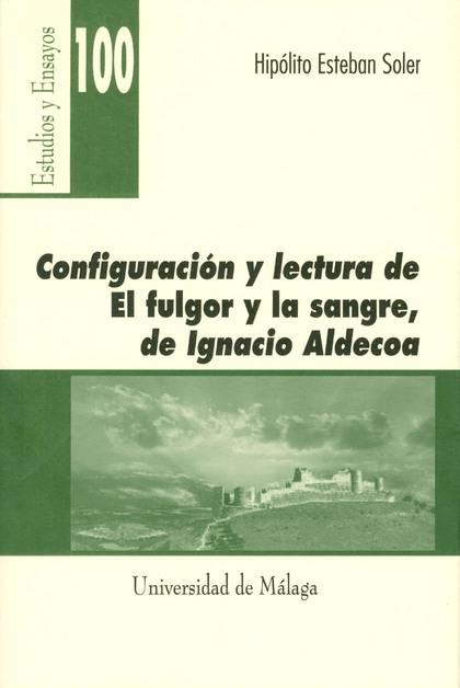 CONFIGURACIÓN Y LECTURA DE EL FULGOR Y LA SANGRE, DE IGNACIO ALDECOA
