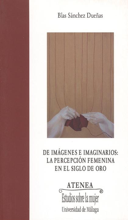 DE IMÁGENES E IMAGINARIOS: LA PERCEPCIÓN FEMENINA EN EL SIGLO DE ORO