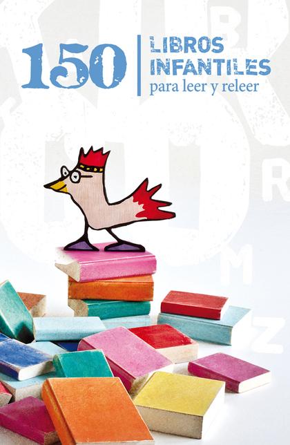 150 LIBROS INFANTILES PARA LEER Y RELEER.