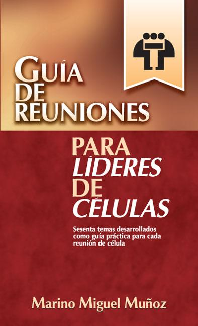 GUÍA DE REUNIONES PARA LÍDERES DE CÉLULAS
