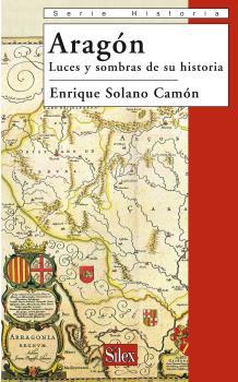 ARAGÓN : LUCES Y SOMBRAS DE SU HISTORIA
