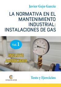 LA NORMATIVA EN EL MANTENIMIENTO INDUSTRIAL: INSTALACIONES DE GAS. VOLUMEN I. TESTS Y EJERCICIO