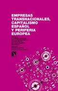 EMPRESAS TRANSNACIONALES, CAPITALISMO ESPAÑOL Y PERIFERIA EUROPEA : CAUSAS Y CONSECUENCIAS DE L