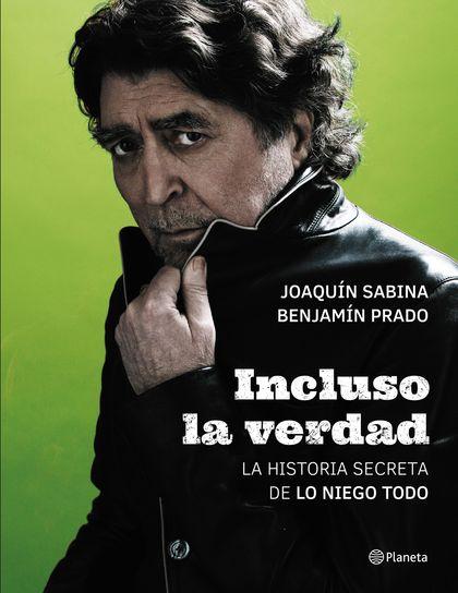 INCLUSO LA VERDAD. LA HISTORIA SECRETA DE LO NIEGO TODO
