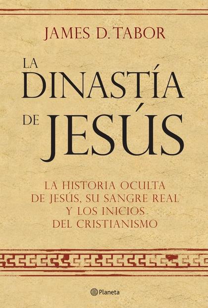 LA DINASTÍA DE JESÚS: LA HISTORIA OCULTA DE JESÚS, SU SANGRE REAL Y LOS INICIOS DEL CRISTIANISM