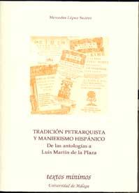 TRADICIÓN PETRARQUISTA Y MANIERISMO HISPÁNICO : DE LAS ANTOLOGÍAS A LUIS MARTÍN DE LA PLAZA