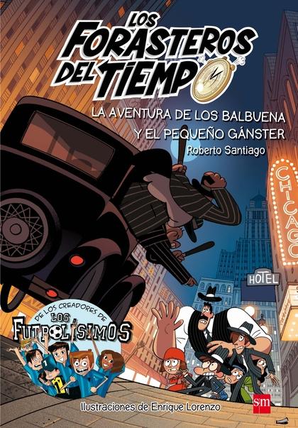 LA AVENTURA DE LOS BALBUENA  EL PEQUEÑO GANSTER (LOS FORASTEROS DEL TIEMPO 5)