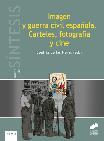 IMAGEN Y GUERRA CIVIL ESPAÑOLA                                                  CARTELES, FOTOG