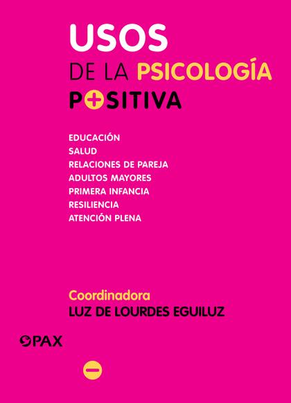USOS DE LA PSICOLOGÍA POSITIVA                                                  EDUCACIÓN, SALU