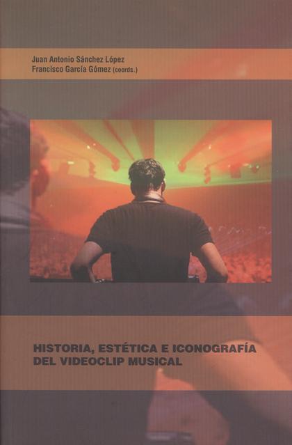 HISTORIA, ESTÉTICA E ICONOGRAFÍA DEL VIDEOCLIP MUSICAL.