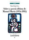 SOBRE A POESÍA ÚLTIMA DE MANUEL MARÍA (1976-1995).