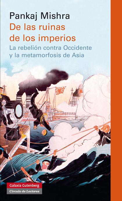 DE LAS RUINAS DE LOS IMPERIOS : LA REBELIÓN CONTRA OCCIDENTE Y LA METAMORFOSIS DE ASIA
